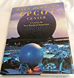 Walt Disney's Epcot Center: Creating the New World of Tomorrow Hardcover September, 1982