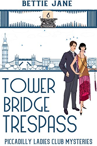 Tower Bridge Trespass (Piccadilly Ladies Club Mysteries Book 6) by [Jane, Bettie]