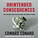 Unintended Consequences: Why Everything You've Been Told about the Economy Is Wrong Audiobook by Edward Conard Narrated by Malcolm Hillgartner