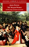 The Major Works: Including Songs and Sonnets and Sermons (Oxford World's Classics)
