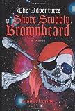 The Adventures of Short Stubbly Brownbeard, Alan Levine, 0595392482