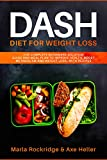 DASH Diet for Weight Loss: The Complete Beginners Solution Guide and Meal Plan to Improve Health, Boost Metabolism and Weight Loss…with Recipes