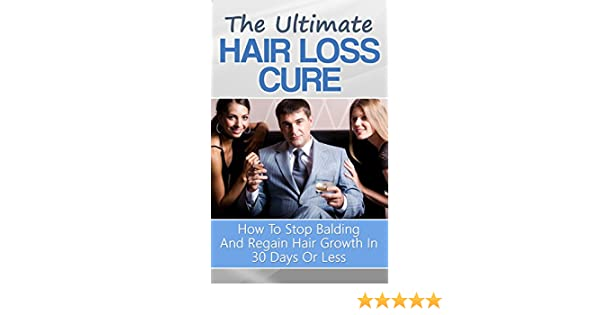 Amazon com the ultimate hair loss cure how to stop balding and regain hair growth in 30 days or less ebook guy chapman kindle store