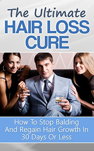 The ultimate hair loss cure how to stop balding and regain hair growth in 30
