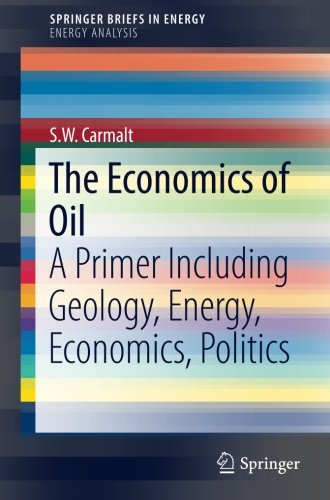 The Economics of Oil: A Primer Including Geology, Energy, Economics, Politics (SpringerBriefs in Energy)