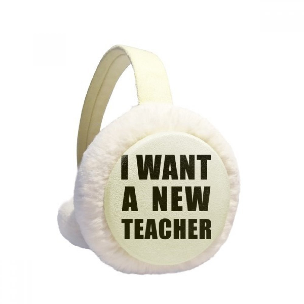 I Want A New Teacher Winter Earmuffs Ear Warmers Faux Fur Foldable Plush Outdoor Gift
