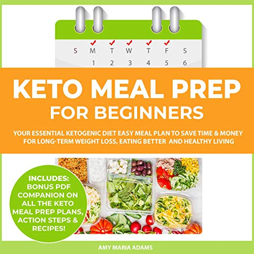 Keto Meal Prep for Beginners: Your Essential Ketogenic Diet Easy Meal Plan to Save Time & Money (PLUS: Easy Meal Prep Ideas on a Budget) by Amy Maria Adams