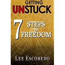 Getting Unstuck: 7 Steps to Freedom by Lee Escobedo (2015-04-29)