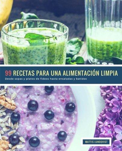 99 Recetas para una Alimentacion Limpia: Desde sopas y platos de fideos hasta ensaladas y batidos (Volume 1) (Spanish Edition) [Lundqvist, Mattis] (Tapa Blanda)