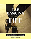 Tap Dancing Through Life - Daily Success Journal, Val Gokenbach, 159932086X