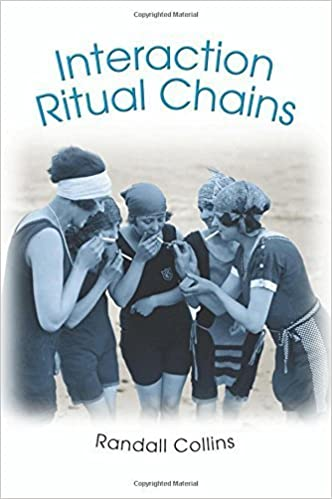 Interaction Ritual Chains (Princeton Studies in Cultural Sociology) by Collins, Randall (2005)