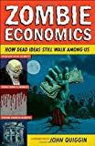 Zombie Economics : How Dead Ideas Still Walk among Us, Quiggin, John, 0691145822
