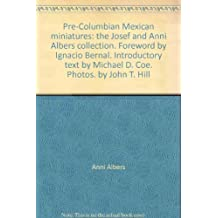 Pre-Columbian Mexican miniatures: the Josef and Anni Albers collection. Foreword by Ignacio Bernal. Introductory text by Michael D. Coe. Photos. by John T. Hill