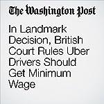 In Landmark Decision, British Court Rules Uber Drivers Should Get Minimum Wage | Karla Adam