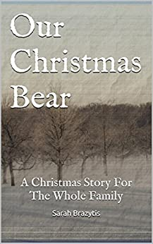 Our Christmas Bear: A Christmas Story For The Whole Family by [Brazytis, Sarah]