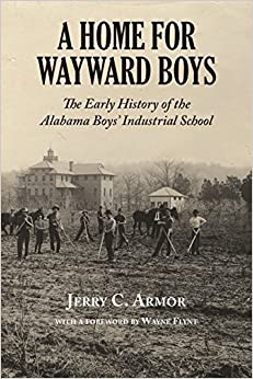 A Home for Wayward Boys: The Early History of the Alabama Boys' Industrial School by Jerry C. Armor (2014-12-10)