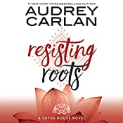 Resisting Roots: Lotus House, Book 1 | Audrey Carlan