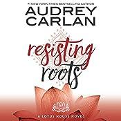 Resisting Roots: Lotus House, Book 1 | Audrey Carlan