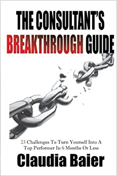 Book The Consultant's Breakthrough Guide: 23 Challenges To Turn Yourself Into A Top Performer In 6 Months Or Less by Claudia Baier (2014-11-28)