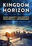 Kingdom Horizon: Eight Reasons Why Earths Greatest Days are Unfolding