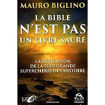 La bible n'est pas un livre sacré : La révélation de la plus gra