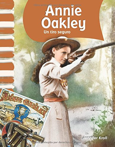 Annie Oakley (Spanish Version) (Biografias de Estadounidenses (American Biographies)): Un Tiro Seguro (Little Sure Shot) (Primary Source Readers)
