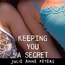 Keeping You a Secret Audiobook by Julie Anne Peters Narrated by Rebekah Levin