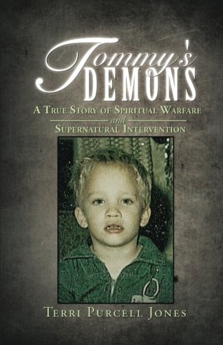 Tommy's Demons: A True Story of Spiritual Warfare and Supernatural Intervention