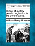 History of military pension legislation in the United States, William Henry Glasson, 1240002424