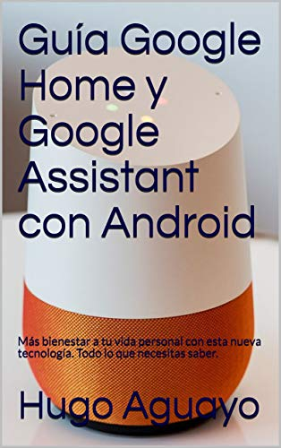 Guía Google Home y Google Assistant con Android: Más bienestar a tu vida personal con