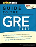 SparkNotes Guide to the GRE Test, Goodman, Eric and Younghans, David, 1411499670