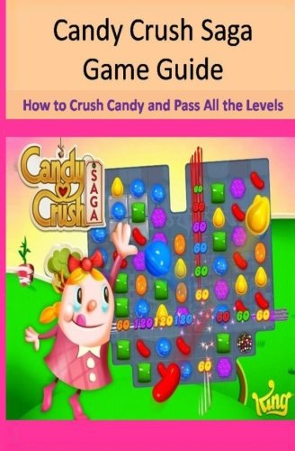 Candy Crush Saga Game Guide How to Crush Candies and Pass All the Levels