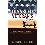 The Disabled Veteran's Story: The Sacrifices of Our Veterans and Their Families