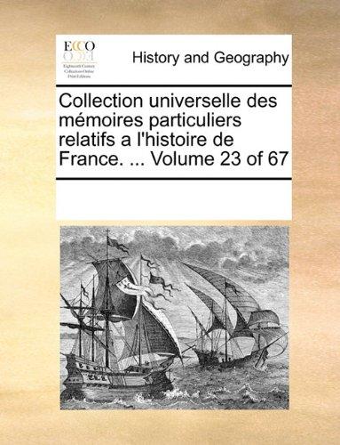 Collection universelle des mémoires particuliers relatifs a l'histoire de France. ...  Volume 23 of 67 (French Edition) pdf epub