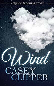 Wind: The Quinn Brothers Story 5 (A Quinn Brothers Story) by [Clipper, Casey]