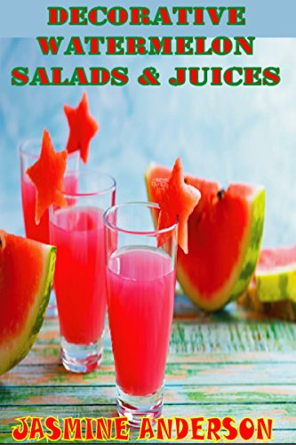 Homemade and Healthy Watermelon Salads and Recipes Bundle: Presenting You the Best Gift for This Summer Season Along With Best & Tasty Recipes of All Time by Jasmine Anderson