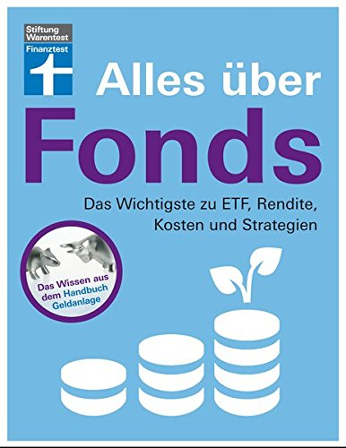 Alles über Fonds: Das Wichtigste zu ETF, Rendite, Kosten und Strategien Taschenbuch – 21. November 2017 Stefanie Kühn Markus Kühn Stiftung Warentest 386851399X