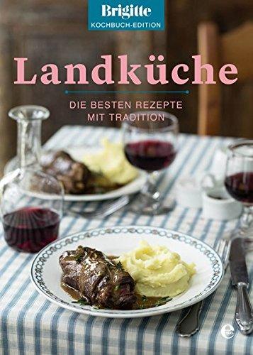 Landküche: Die besten Rezepte mit Tradition (Brigitte Kochbuch-Edition(Gesamt))