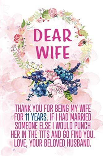 Dear Wife Thank you for Being My Wife for 11 Years: Blank Lined Funny Adult 11th Anniversary Journal / Notebook / Diary / Planner to my Wife. Perfect ... Day, Birthday or Christmas gift from Husband) (Gift Eleventh Of Day Christmas)