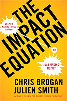 The Impact Equation: Are You Making Things Happen or Just Making Noise? by [Brogan, Chris, Smith, Juliet Stanwell]