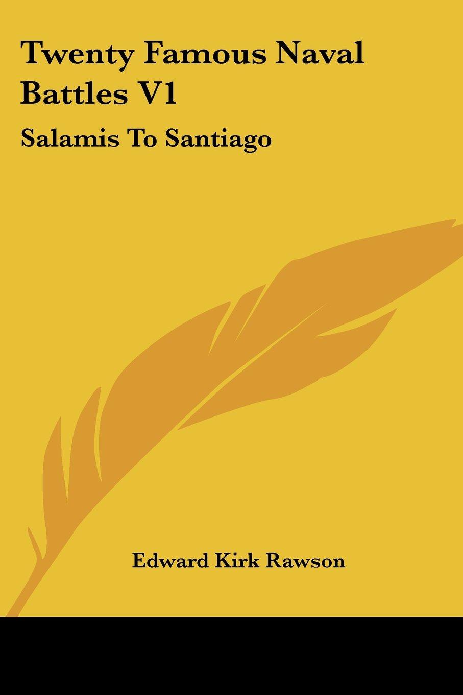 Twenty Famous Naval Battles V1: Salamis To Santiago pdf epub