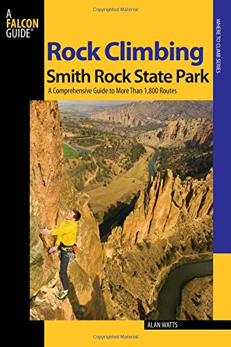 Rock Climbing Smith Rock State Park: A Comprehensive Guide To More Than 1,800 Routes (Regional Rock Climbing Series) by Globe Pequot Press
