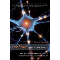 My Brain Made Me Do It: The Rise of Neuroscience and the Threat to Moral Responsibility (English Edition)