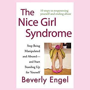 The Nice Girl Syndrome: Stop Being Manipulated and Abused - and Start Standing Up for Yourself Audiobook