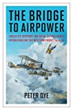 img - for The Bridge to Airpower: Logistics Support for Royal Flying Corps Operations on the Western Front, 1914-18 (History of Military Aviation) book / textbook / text book