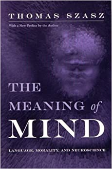 The Meaning of Mind: Language, Morality, and Neuroscience by Thomas Szasz (2002-08-01)