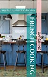 French Cooking: Simple, Easy Recipes for Any Chef.