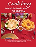 Cooking Around the World with Grandma, Teah, Lorin, Wesley, Willow and Grandma, Madison, Teah, Lorin, Wesley, Willow and Millie Lindell, 1482367106