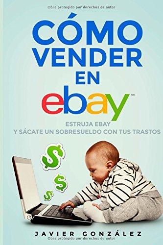 Descargar Libro Cómo Vender En Ebay. Guía Para Vendedores Particulares 2015: Estruja Ebay Y Sácate Un Sobresueldo Con Tus Trastos: Volume 2 Javier González