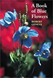 A Book of Blue Flowers by Robert Geneve (2000-11-01)